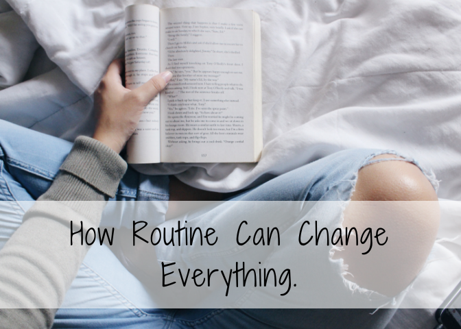 How Routine Can Change Everything.