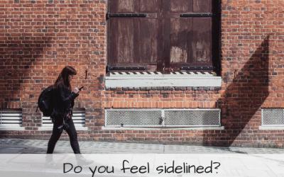 Do you feel sidelined?