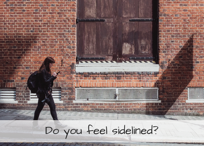 Do you feel sidelined?
