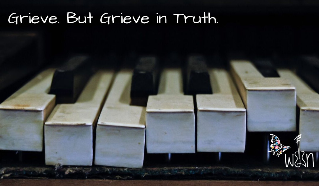 Grieve. But Grieve In Truth.
