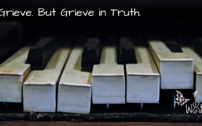 Grieve. But Grieve In Truth.