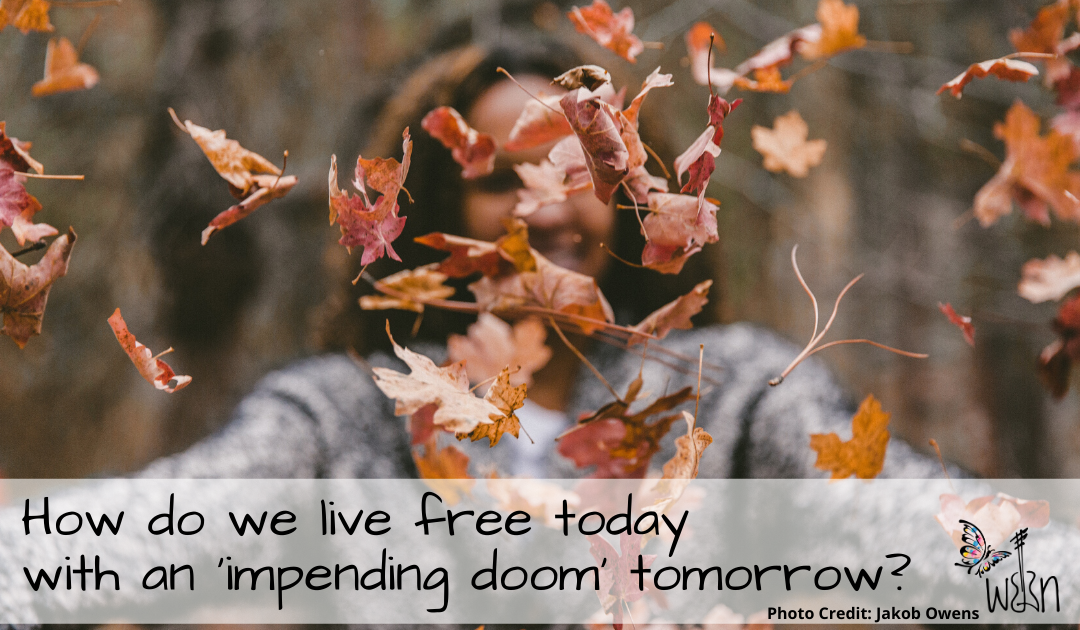 How do we live FREE today with an impending doom tomorrow?